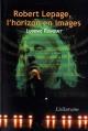 Couverture : Robert Lepage, l'horizon en images Ludovic Fouquet