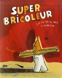 Super Bricoleur: Le roi de la clef à molette