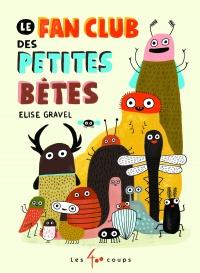 Vignette du livre Le fan club des petites bêtes