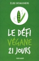 Couverture : Le défi végane 21 jours !: un défi santé délicieux et accessible Élise Desaulniers