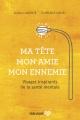 Couverture : Ma tête, mon amie, mon ennemie: visages inspirants de la santé Florence Meney, Alain Labonté