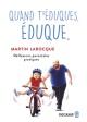 Couverture : Quand t'éduques, éduque. : réflexions parentales pratiques Martin Larocque