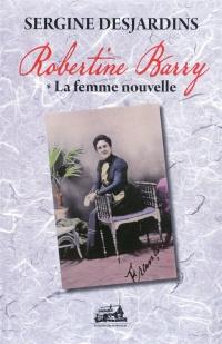 Robertine Barry T.01 La femme nouvelle