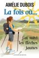 Couverture : La fois où... j'ai suivi les flèches jaunes Amélie Dubois