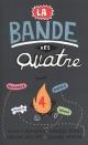 Couverture : La bande des Quatre T.4 Alain M. Bergeron, Martine Latulippe, François Gravel, Johanne Mercier