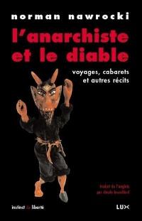 Anarchiste et le diable (L'): Voyages, cabarets et autres récits