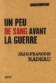 Couverture : Un peu de sang avant la guerre Jean-françois Nadeau