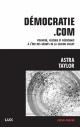 Couverture : Démocratie.com: Pouvoir, culture et résistance à l'ère des... Astra Taylor
