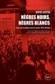 Couverture : Nègres noirs, nègres blancs: Race, sexe et politique dans les... David Austin