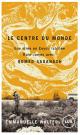 Couverture : Le centre du monde : une virée en Eeyou Istchee Baie-James avec.. Emmanuelle Walter