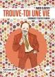 Couverture : Trouve-toi une vie : chroniques et sautes d'humeur Fabien Cloutier, Samuel Cantin