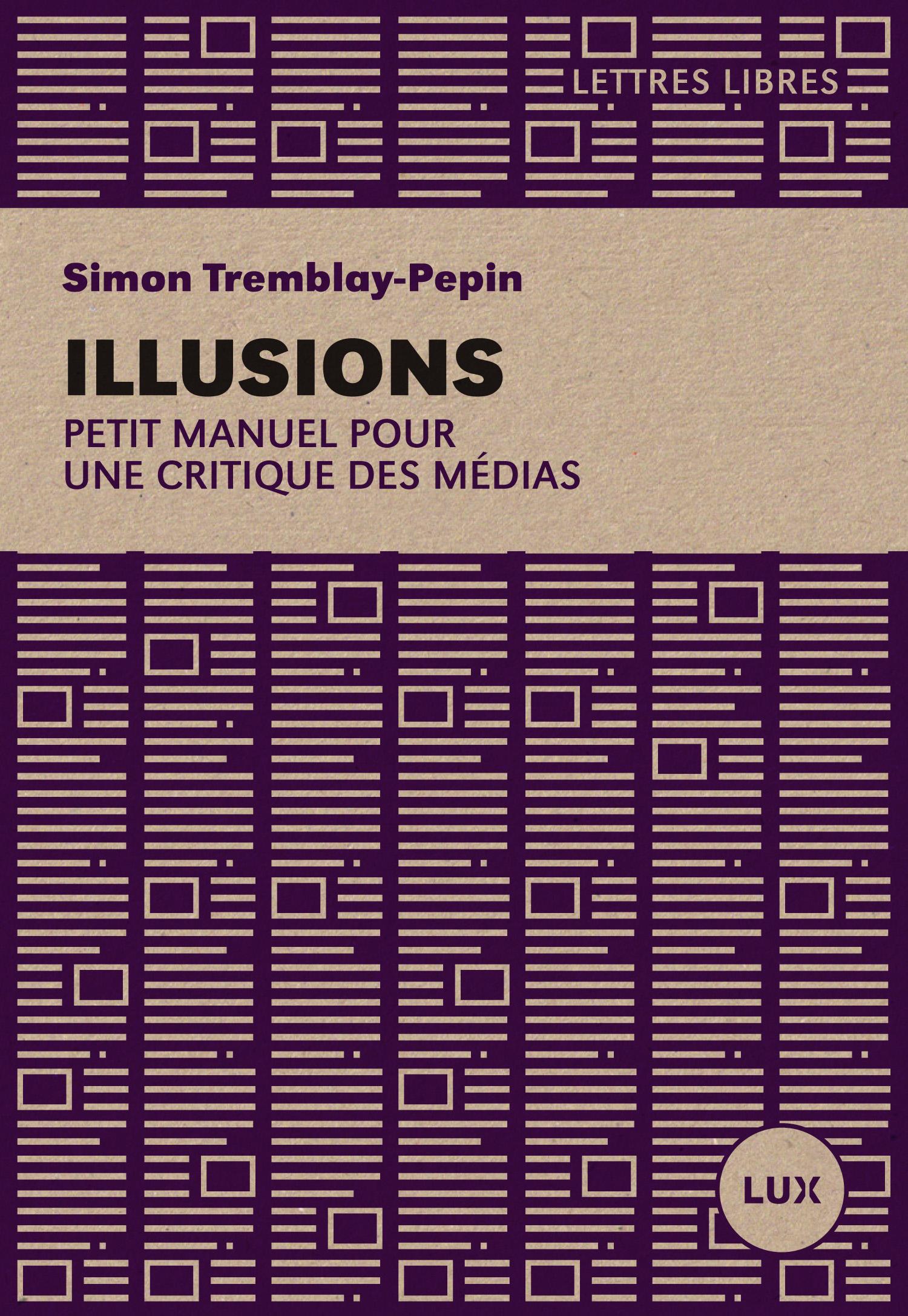 Couverture : Illusions: Petit manuel pour une critique des médias Simon Tremblay-pepin