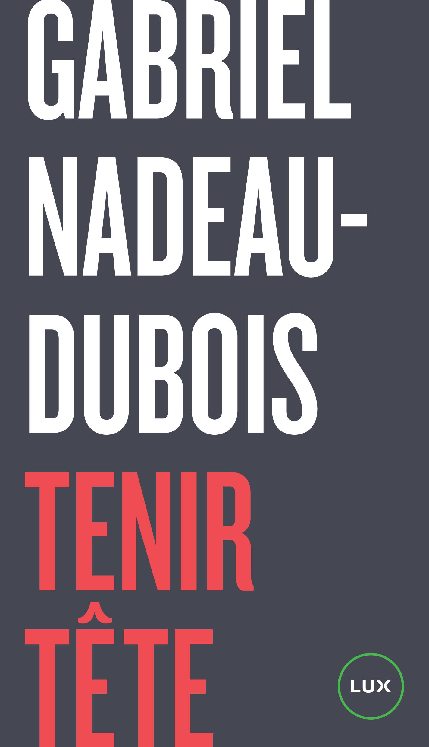 Couverture : Tenir tête Gabriel Nadeau-dubois