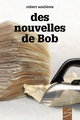 Couverture : Des nouvelles de Bob Robert Soulières, Carl Pelletier