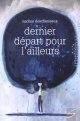 Couverture : Dernier départ pour l'ailleurs Nadine Descheneaux, Amélie Montplaisir