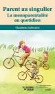 Couverture : Parent au singulier: La monoparentalité au quotidien Claudette Guilmaine