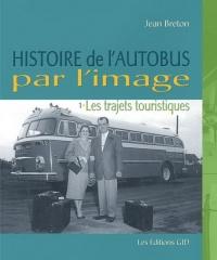 Histoire de l'autobus par l'image T.1: Les trajets touristiques