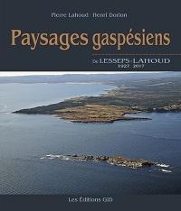 Paysages gaspésiens : De Lesseps 1927-Lahoud 2017