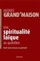 Couverture : Une spiritualité laïque au quotidien Jacques Grand'maison