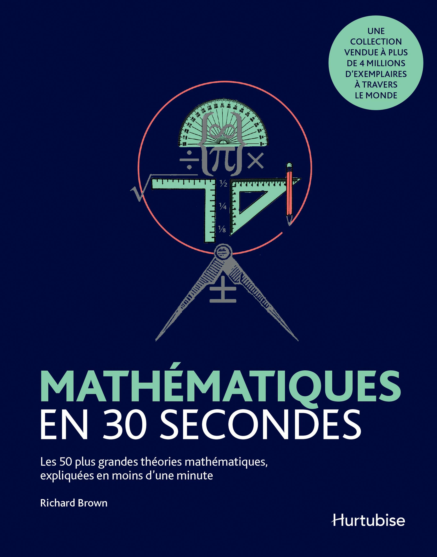 Mathématiques en 30 secondes: Les 50 grandes théories en math.