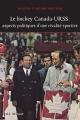 Couverture : Hockey Canada-URSS: aspects politiques d'une rivalité de légende