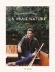 Couverture : La vraie nature : le livre du chalet Martin Boisclair, Jean-philippe Dion, Martin Grenier