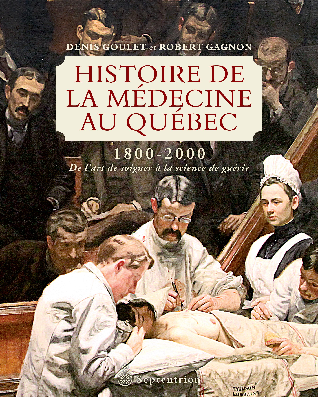Couverture : Histoire de la médecine au Québec, 1800-2000 Denis Goulet, Robert Gagnon