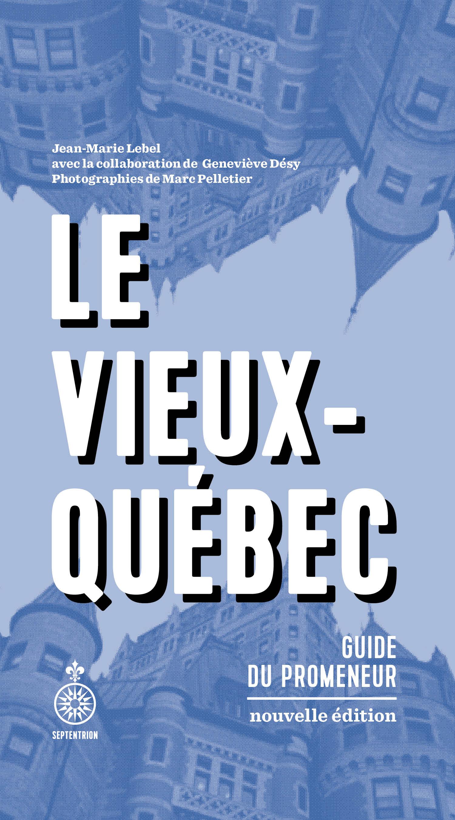 Couverture : Le Vieux-Québec: guide du promeneur Jean-marie Lebel, Geneviève Désy