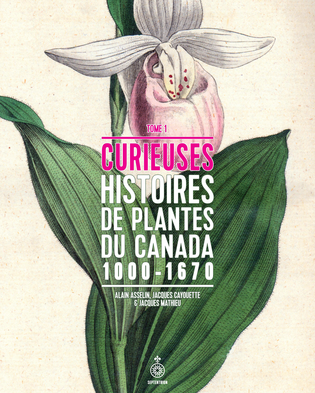 Couverture : Curieuses histoires de plantes du Canada T.1 Jacques Mathieu, Jacques Cayouette, Alain Asselin