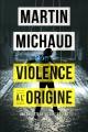 Couverture : Violence à l'origine.Une enquête de Victor Lessard Martin Michaud