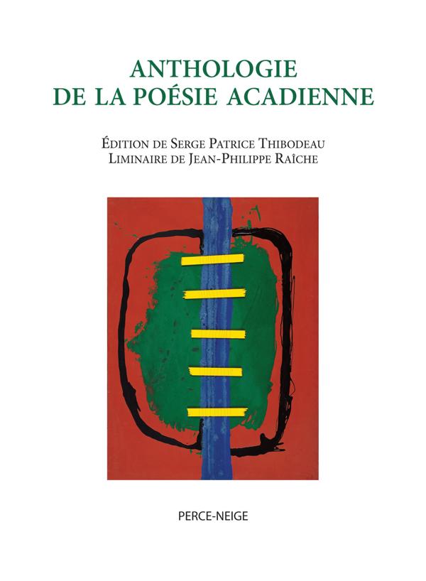 Couverture : Anthologie de la poésie acadienne Serge Patrice Thibodeau, Jean-philippe Raîche