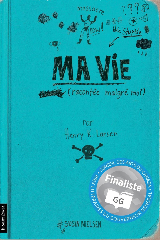 Couverture : Ma vie (racontée malgré moi), par Henry K. Larsen Susin Nielsen-fernlund