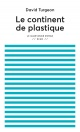 Couverture : Le continent de plastique David Turgeon