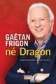 Couverture : Gaétan Frigon...Né dragon Gaétan Frigon