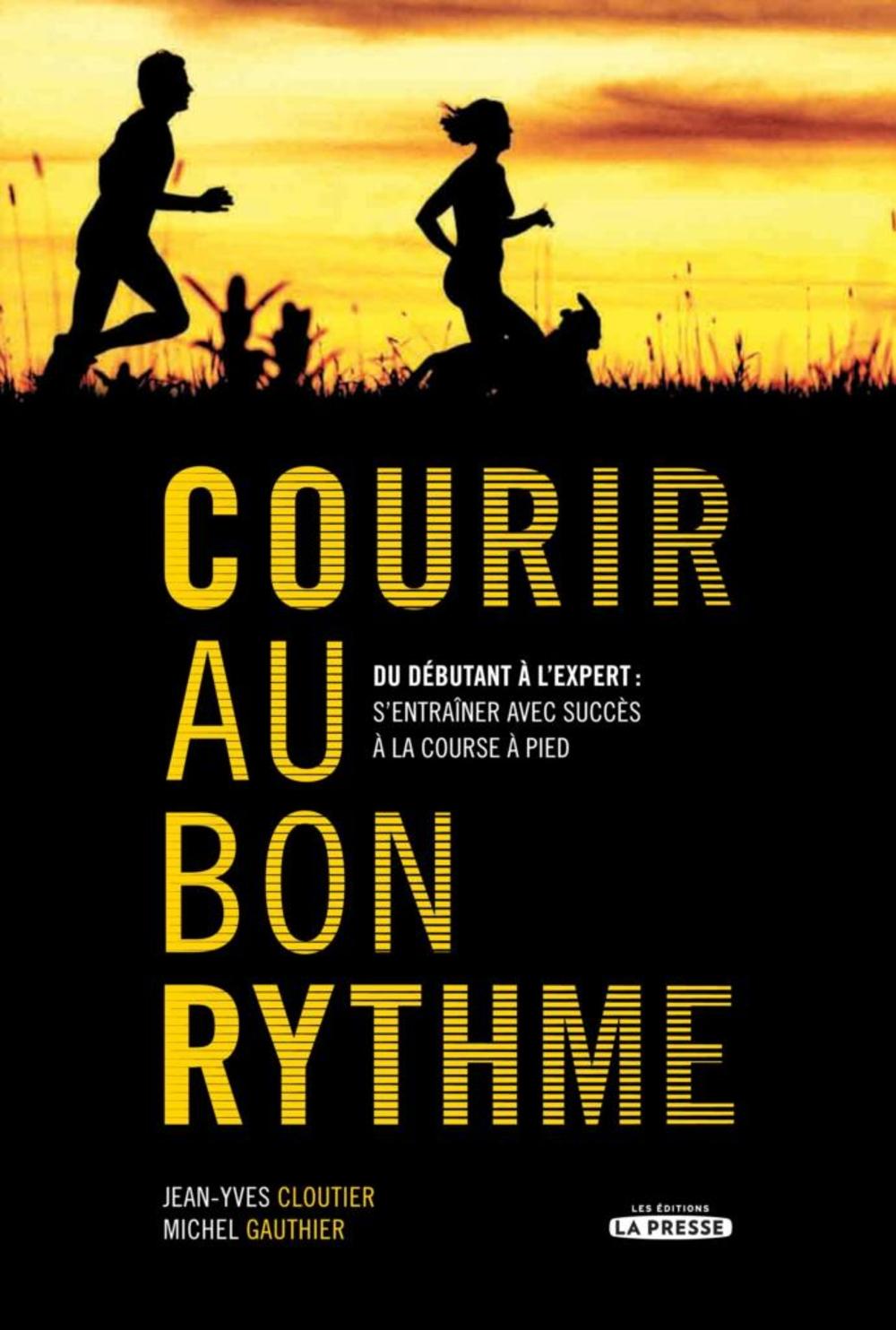 Couverture : Courir au bon rythme: Du débutant à l'expert Jean-yves Cloutier, Michel Gauthier