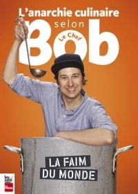 Anarchie culinaire selon Bob le Chef (L'): La faim du monde 3.0
