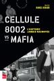 Couverture : Cellule 8002 vs Mafia : l'histoire jamais racontée Daniel Renaud