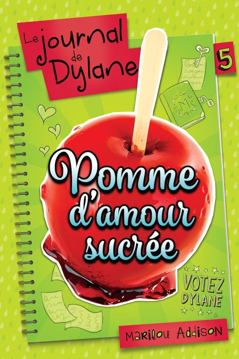 le journal de dylane t 5 pomme d 39 amour sucr e par marilou addison jeunesse romans 10 14. Black Bedroom Furniture Sets. Home Design Ideas