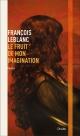 Couverture : Le fruit de mon imagination François Leblanc