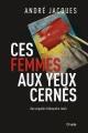 Couverture : Ces femmes aux yeux cernés : une enquête d'Alexandre Jobin André Jacques