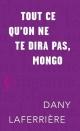 Couverture : Tout ce qu'on ne te dira pas, Mongo Dany Laferrière