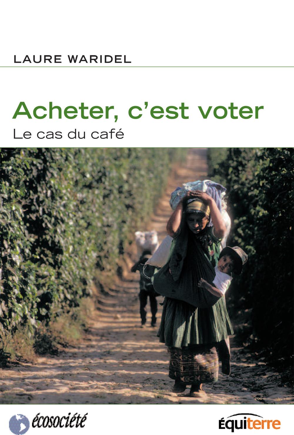 Couverture : Acheter c'est voter : Le cas du café Laure Waridel