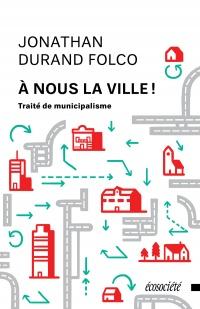 À nous la ville!: traité de municipalisme