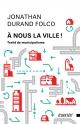 Couverture : À nous la ville!: traité de municipalisme Jonathan Durand Folco