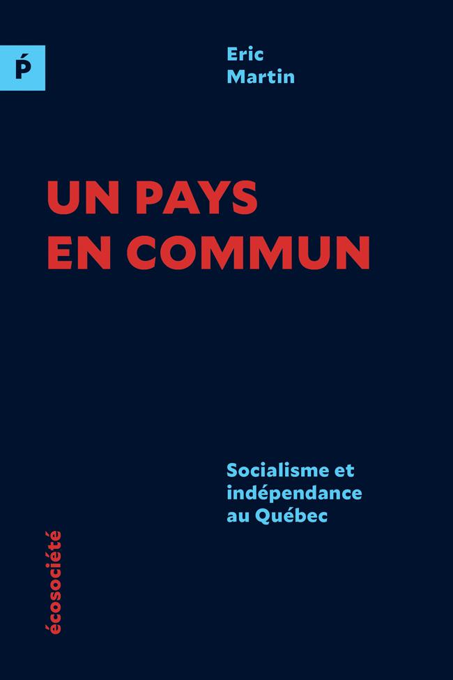 Un pays en commun : socialisme et indépendance au Québec