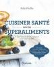 Couverture : Cuisiner santé avec les superaliments Kelly Pfeiffer