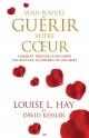 Couverture : Vous pouvez guérir votre coeur Louise L. Hay, David Kessler
