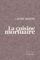 Couverture : La cuisine mortuaire Louise Marois