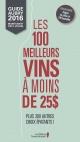 Couverture : Les 100 meilleurs vins à moins de 25$: guide Aubry 2016 Jean Aubry, Hélène Dorion, Steve Erwin