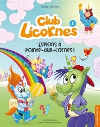 Club Licornes T.1 : Espions à Pointe-aux-cornes